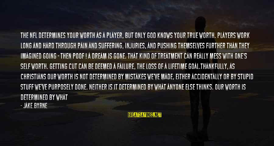 Getting Through Pain Sayings By Jake Byrne: The NFL determines your worth as a player, but only God knows your true worth.