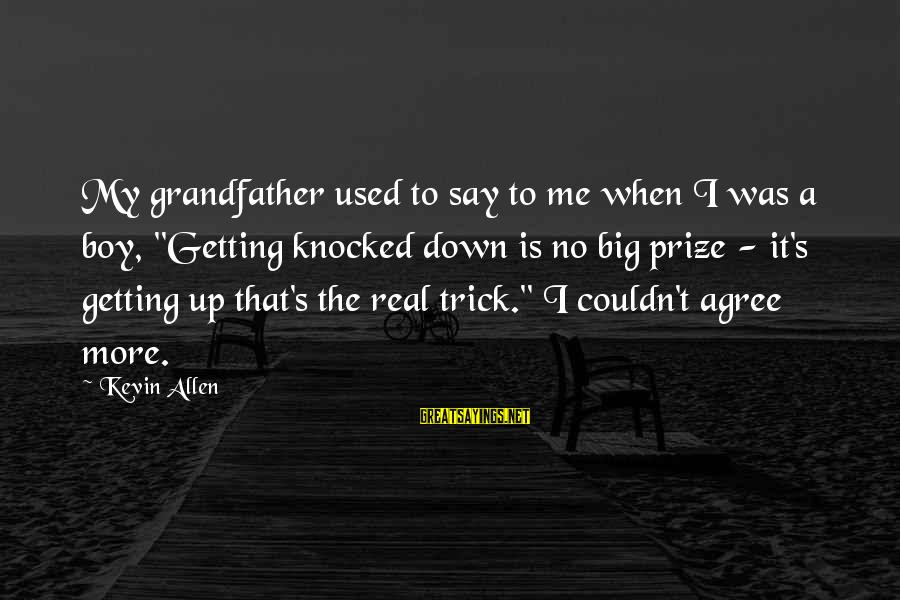 """Getting Used By A Boy Sayings By Kevin Allen: My grandfather used to say to me when I was a boy, """"Getting knocked down"""