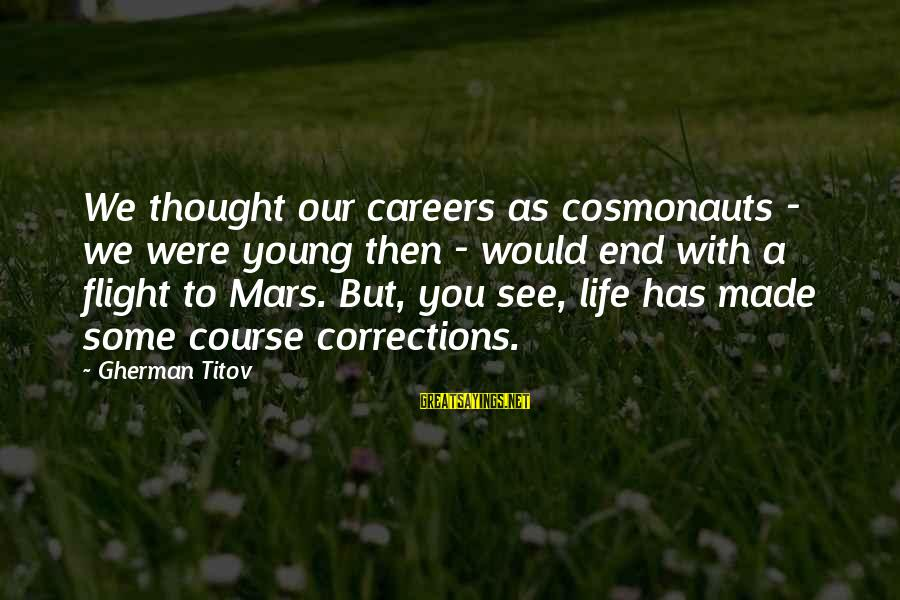 Gherman Titov Sayings By Gherman Titov: We thought our careers as cosmonauts - we were young then - would end with