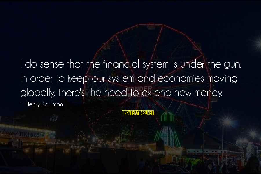 Gherman Titov Sayings By Henry Kaufman: I do sense that the financial system is under the gun. In order to keep