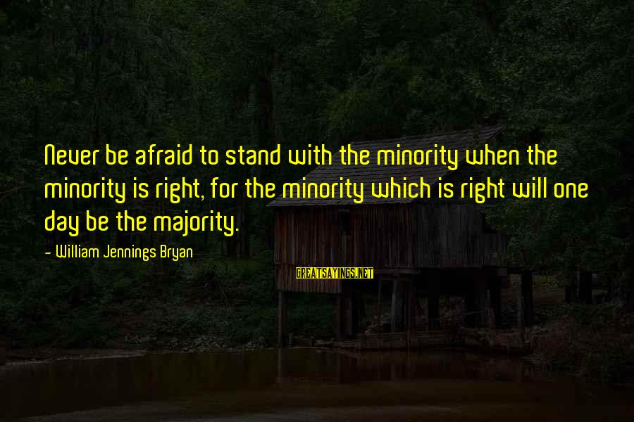 Gherman Titov Sayings By William Jennings Bryan: Never be afraid to stand with the minority when the minority is right, for the
