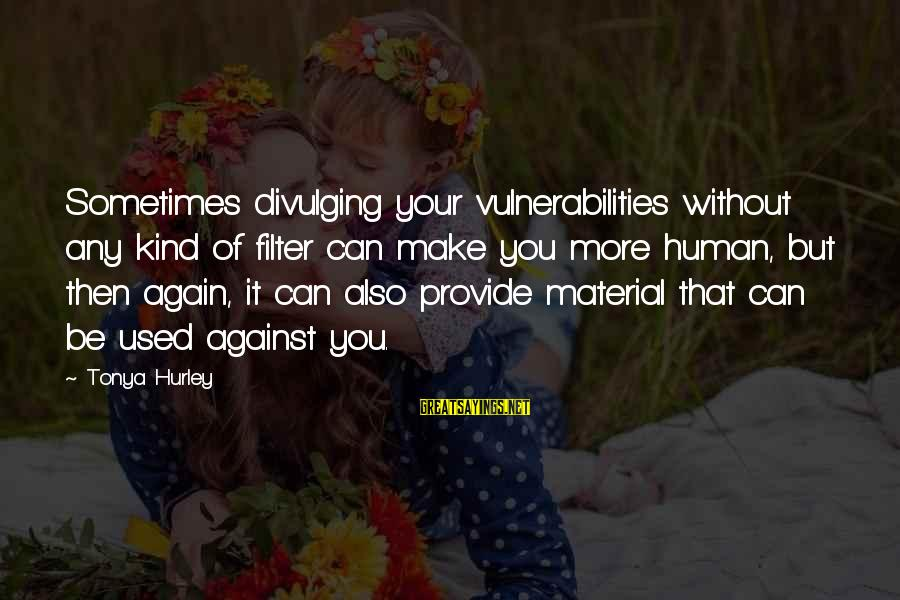 Ghostgirl Sayings By Tonya Hurley: Sometimes divulging your vulnerabilities without any kind of filter can make you more human, but
