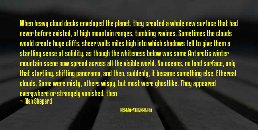 Ghostlike Sayings By Alan Shepard: When heavy cloud decks enveloped the planet, they created a whole new surface that had