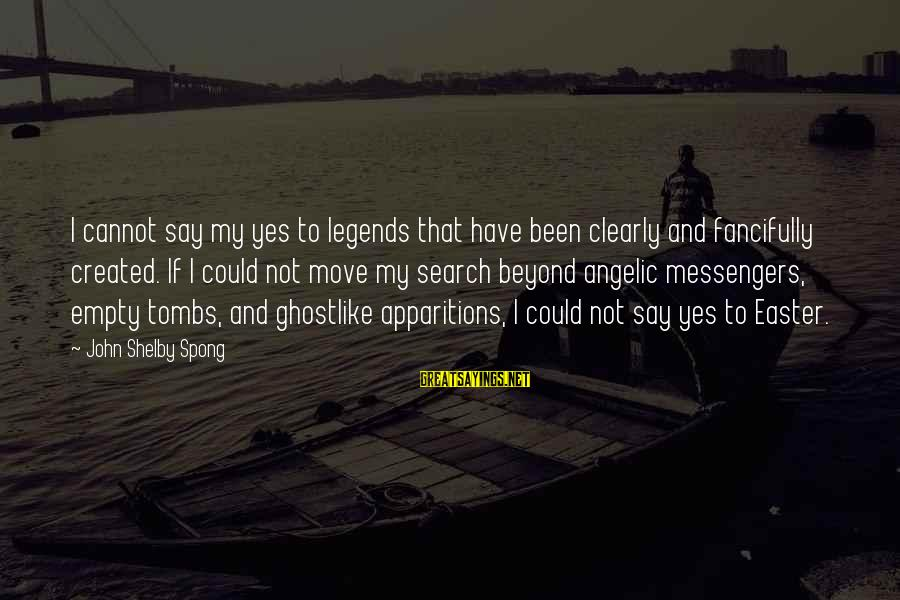 Ghostlike Sayings By John Shelby Spong: I cannot say my yes to legends that have been clearly and fancifully created. If