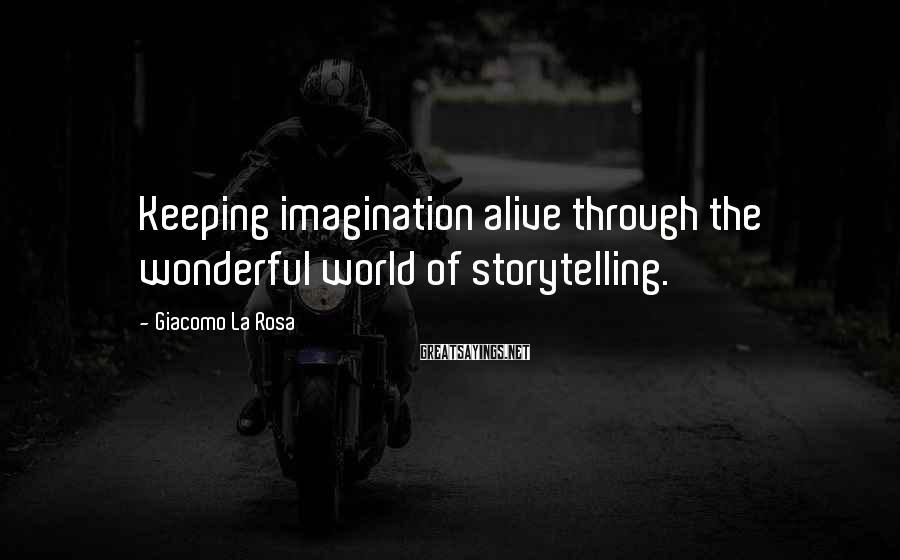 Giacomo La Rosa Sayings: Keeping imagination alive through the wonderful world of storytelling.