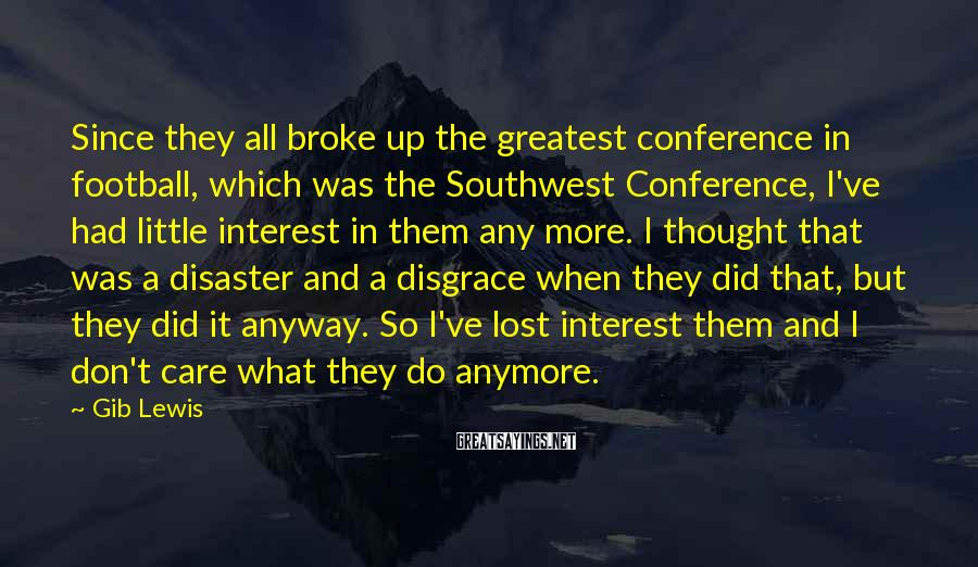 Gib Lewis Sayings: Since they all broke up the greatest conference in football, which was the Southwest Conference,