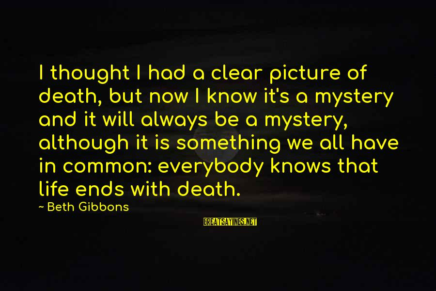 Gibbons's Sayings By Beth Gibbons: I thought I had a clear picture of death, but now I know it's a