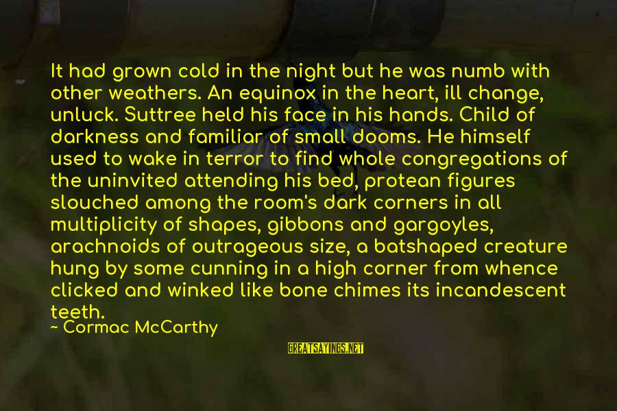 Gibbons's Sayings By Cormac McCarthy: It had grown cold in the night but he was numb with other weathers. An