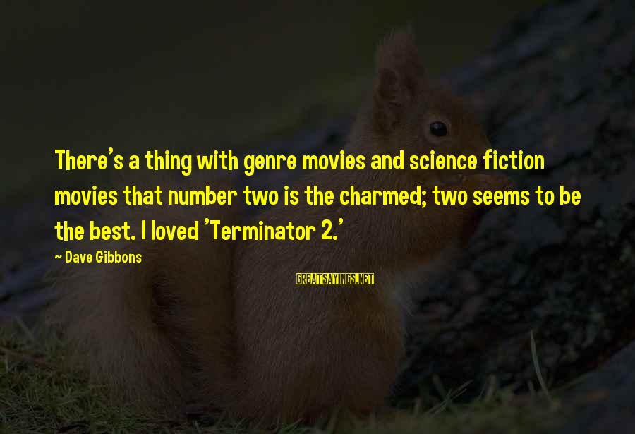 Gibbons's Sayings By Dave Gibbons: There's a thing with genre movies and science fiction movies that number two is the