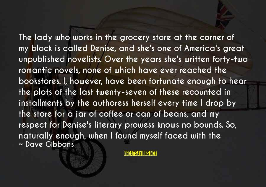 Gibbons's Sayings By Dave Gibbons: The lady who works in the grocery store at the corner of my block is