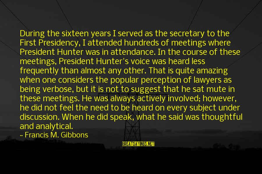 Gibbons's Sayings By Francis M. Gibbons: During the sixteen years I served as the secretary to the First Presidency, I attended