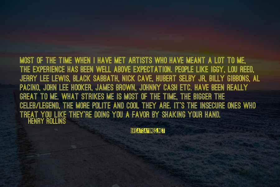 Gibbons's Sayings By Henry Rollins: Most of the time when I have met artists who have meant a lot to