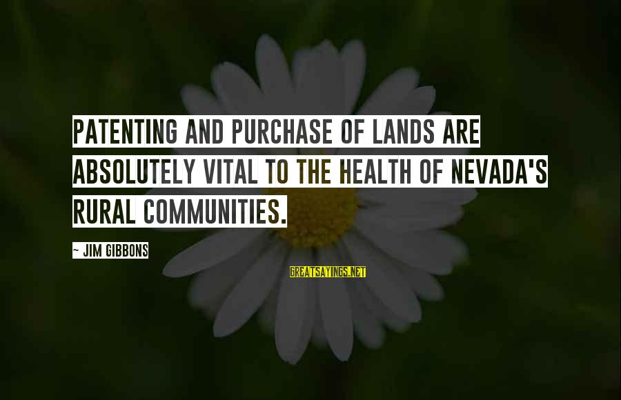 Gibbons's Sayings By Jim Gibbons: Patenting and purchase of lands are absolutely vital to the health of Nevada's rural communities.