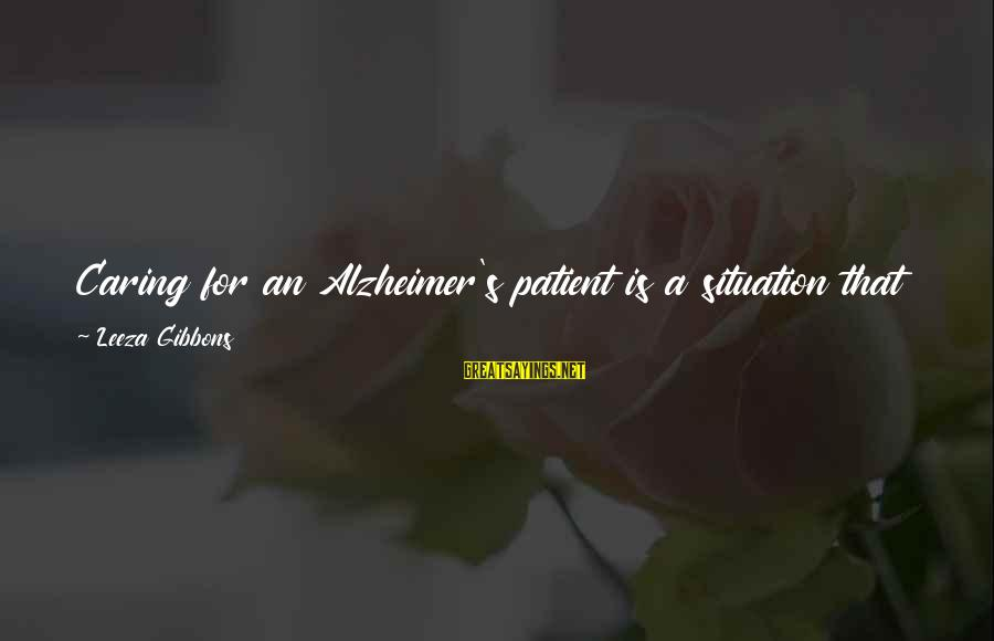 Gibbons's Sayings By Leeza Gibbons: Caring for an Alzheimer's patient is a situation that can utterly consume the lives and