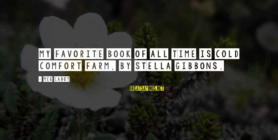 Gibbons's Sayings By Meg Cabot: My favorite book of all time is Cold Comfort Farm, by Stella Gibbons.