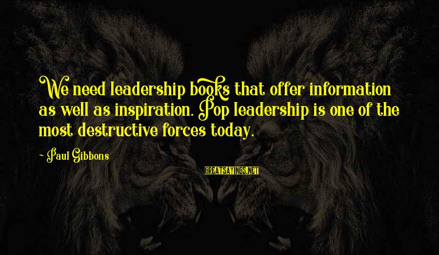 Gibbons's Sayings By Paul Gibbons: We need leadership books that offer information as well as inspiration. Pop leadership is one