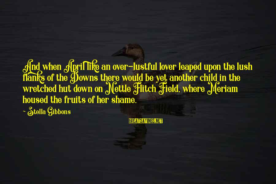 Gibbons's Sayings By Stella Gibbons: And when April like an over-lustful lover leaped upon the lush flanks of the Downs
