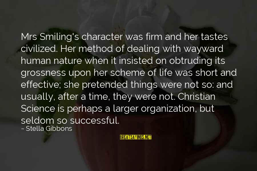 Gibbons's Sayings By Stella Gibbons: Mrs Smiling's character was firm and her tastes civilized. Her method of dealing with wayward