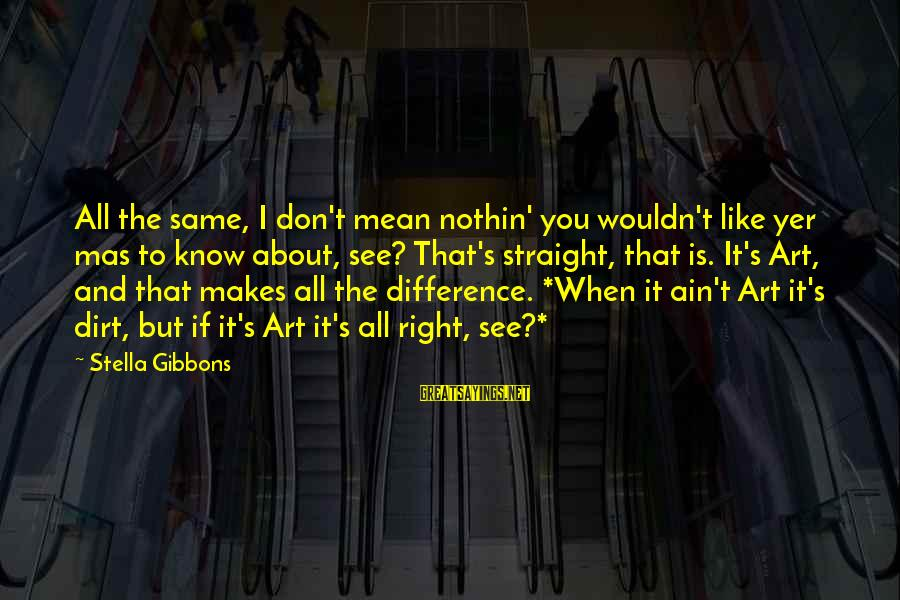 Gibbons's Sayings By Stella Gibbons: All the same, I don't mean nothin' you wouldn't like yer mas to know about,