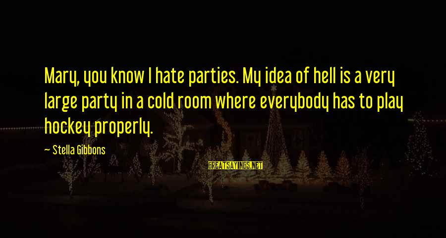 Gibbons's Sayings By Stella Gibbons: Mary, you know I hate parties. My idea of hell is a very large party