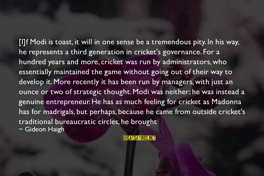 Gideon Haigh Sayings By Gideon Haigh: [I]f Modi is toast, it will in one sense be a tremendous pity. In his