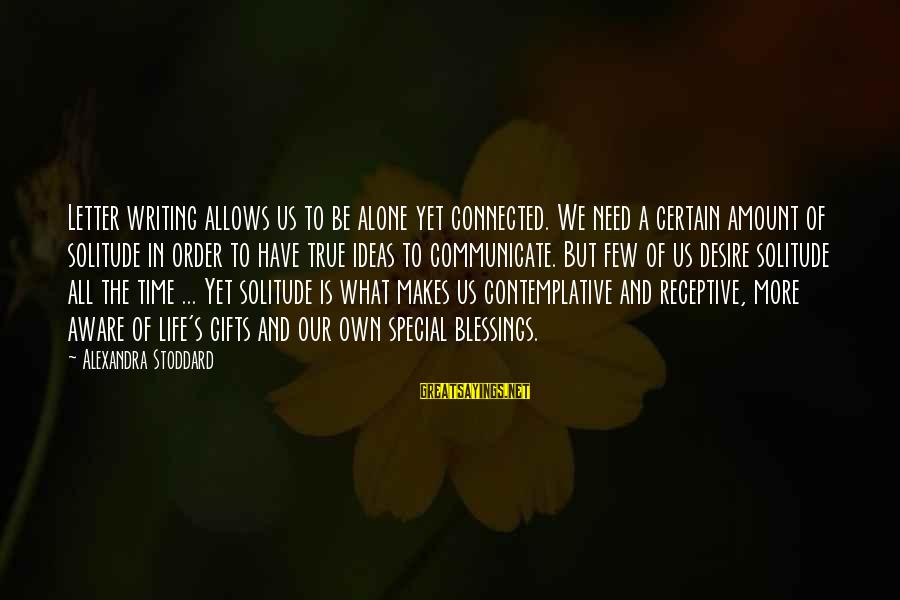 Gifts In Life Sayings By Alexandra Stoddard: Letter writing allows us to be alone yet connected. We need a certain amount of