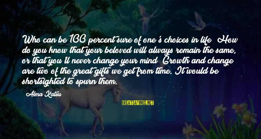 Gifts In Life Sayings By Alma Katsu: Who can be 100 percent sure of one's choices in life? How do you know