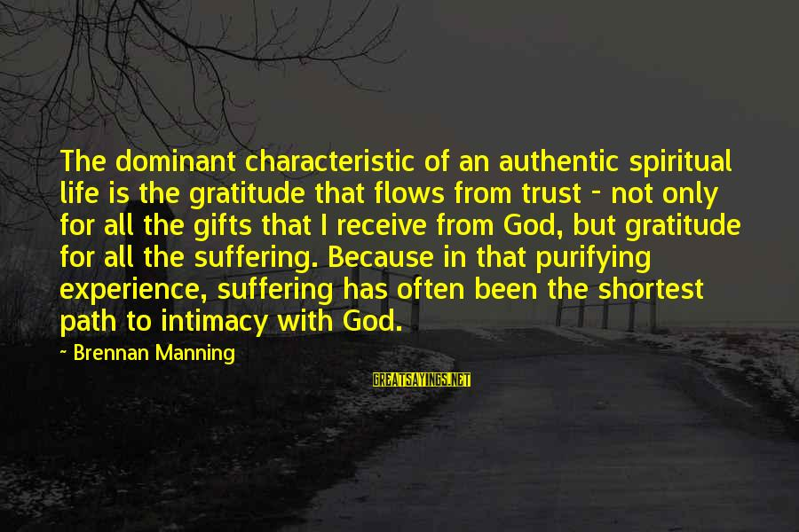 Gifts In Life Sayings By Brennan Manning: The dominant characteristic of an authentic spiritual life is the gratitude that flows from trust