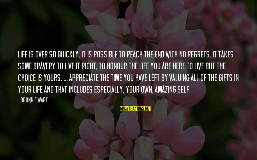 Gifts In Life Sayings By Bronnie Ware: Life is over so quickly. It is possible to reach the end with no regrets.