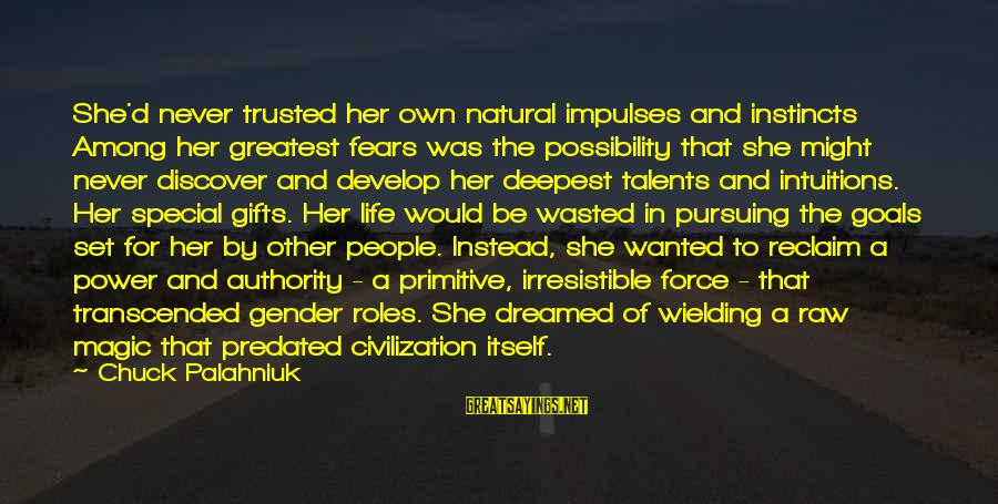 Gifts In Life Sayings By Chuck Palahniuk: She'd never trusted her own natural impulses and instincts Among her greatest fears was the