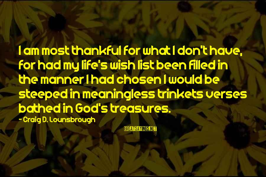 Gifts In Life Sayings By Craig D. Lounsbrough: I am most thankful for what I don't have, for had my life's wish list