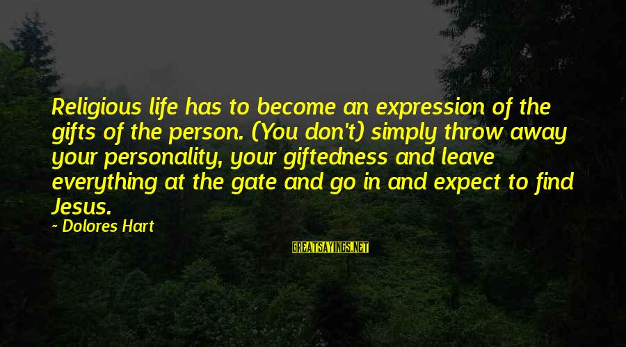 Gifts In Life Sayings By Dolores Hart: Religious life has to become an expression of the gifts of the person. (You don't)