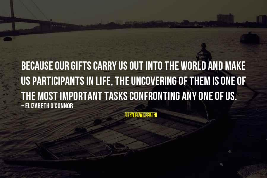 Gifts In Life Sayings By Elizabeth O'Connor: Because our gifts carry us out into the world and make us participants in life,