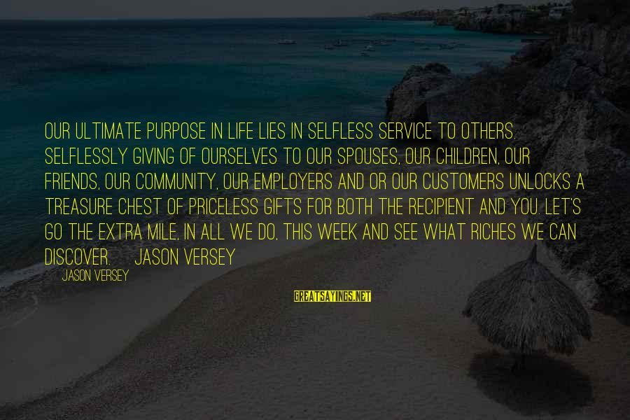 Gifts In Life Sayings By Jason Versey: Our ultimate purpose in life lies in selfless service to others. Selflessly giving of ourselves