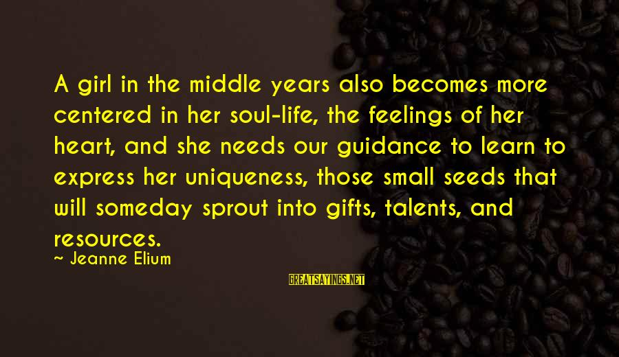 Gifts In Life Sayings By Jeanne Elium: A girl in the middle years also becomes more centered in her soul-life, the feelings