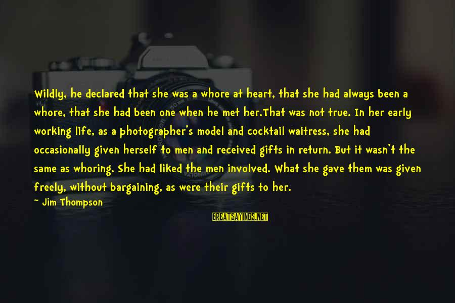 Gifts In Life Sayings By Jim Thompson: Wildly, he declared that she was a whore at heart, that she had always been