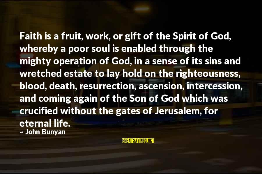 Gifts In Life Sayings By John Bunyan: Faith is a fruit, work, or gift of the Spirit of God, whereby a poor