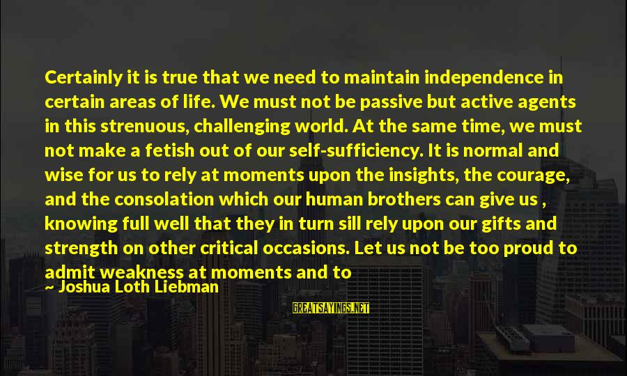Gifts In Life Sayings By Joshua Loth Liebman: Certainly it is true that we need to maintain independence in certain areas of life.