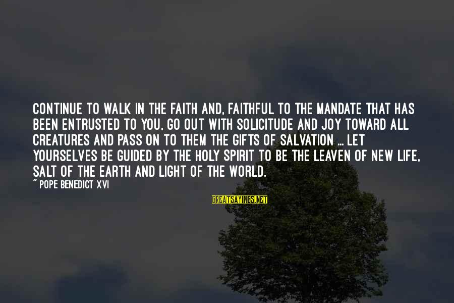 Gifts In Life Sayings By Pope Benedict XVI: Continue to walk in the faith and, faithful to the mandate that has been entrusted