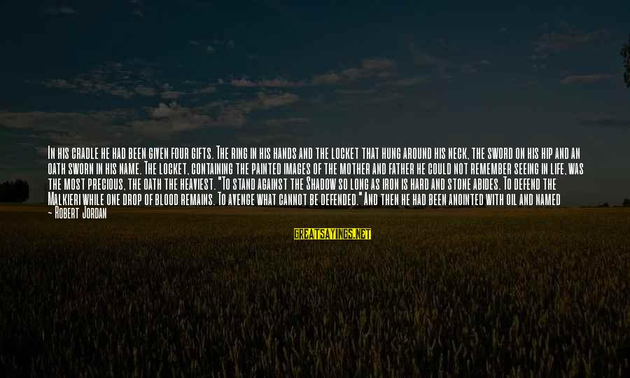 Gifts In Life Sayings By Robert Jordan: In his cradle he had been given four gifts. The ring in his hands and