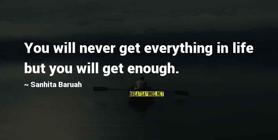 Gifts In Life Sayings By Sanhita Baruah: You will never get everything in life but you will get enough.