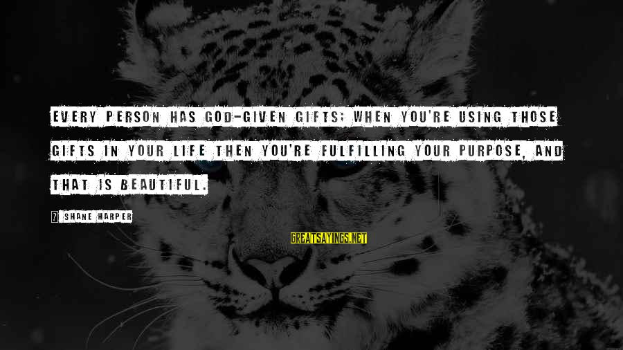 Gifts In Life Sayings By Shane Harper: Every person has God-given gifts; when you're using those gifts in your life then you're