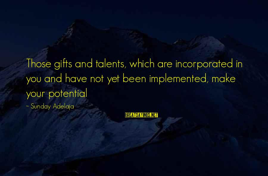 Gifts In Life Sayings By Sunday Adelaja: Those gifts and talents, which are incorporated in you and have not yet been implemented,