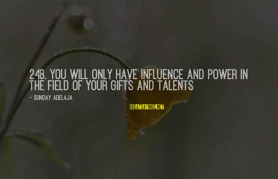 Gifts In Life Sayings By Sunday Adelaja: 248. You will only have influence and power in the field of your gifts and