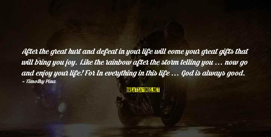 Gifts In Life Sayings By Timothy Pina: After the great hurt and defeat in your life will come your great gifts that