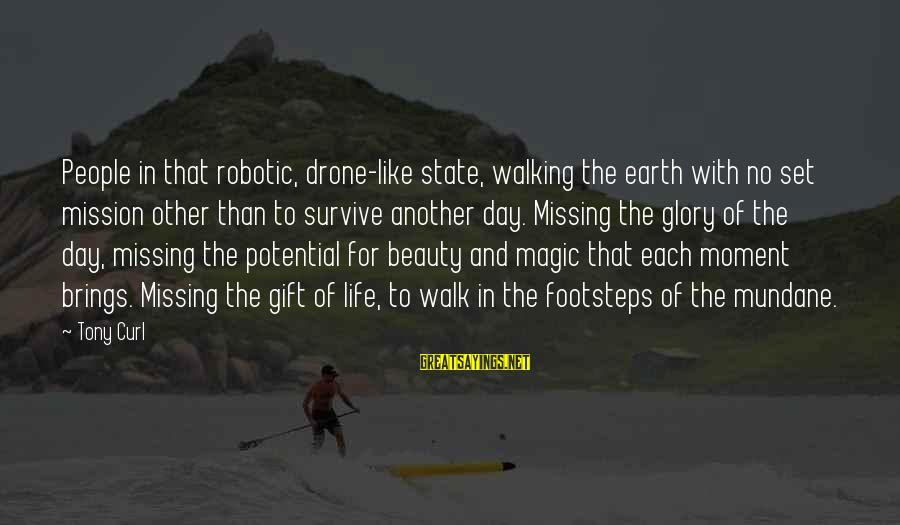 Gifts In Life Sayings By Tony Curl: People in that robotic, drone-like state, walking the earth with no set mission other than
