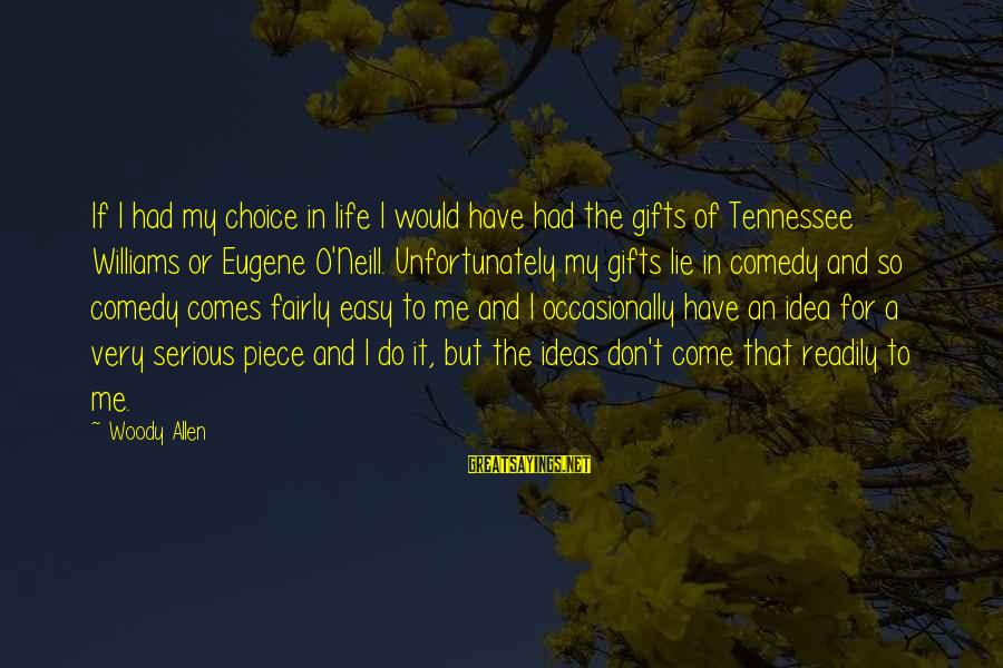 Gifts In Life Sayings By Woody Allen: If I had my choice in life I would have had the gifts of Tennessee