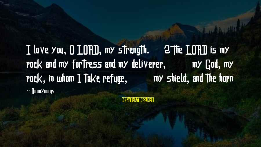 Gigantes De Acero Sayings By Anonymous: I love you, O LORD, my strength. 2 The LORD is my rock and my
