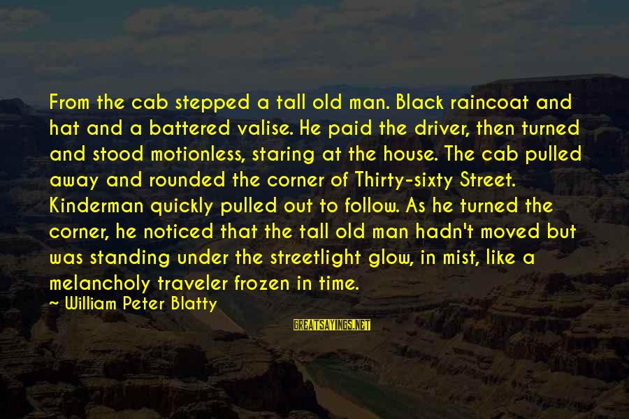 Gigantes De Acero Sayings By William Peter Blatty: From the cab stepped a tall old man. Black raincoat and hat and a battered
