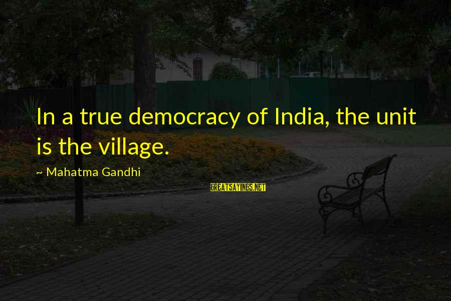 Giggle Palooza Sayings By Mahatma Gandhi: In a true democracy of India, the unit is the village.